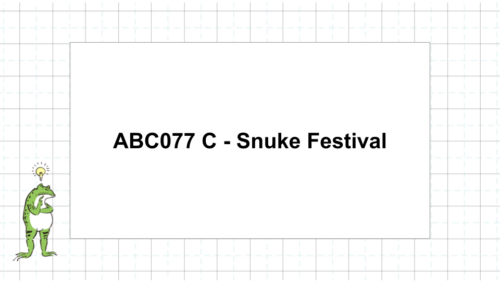 ABC077 C - Snuke Festival